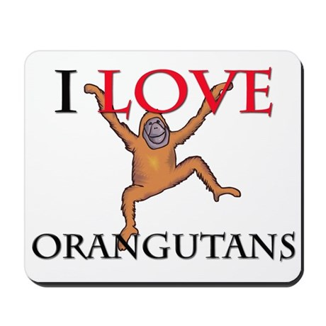 I Love Orangutans Mousepad