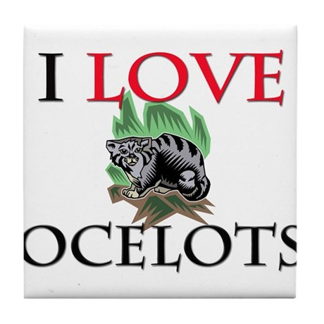 I Love Ocelots Tile Coaster