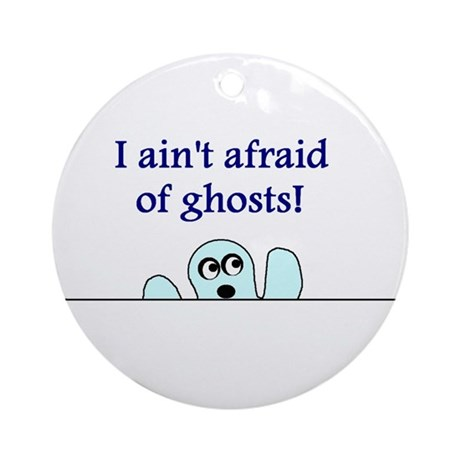 AIN'T AFRAID OF GHOSTS Ornament (Round)