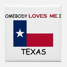 Somebody Loves Me In TEXAS Tile Coaster