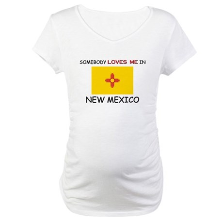 Somebody Loves Me In NEW MEXICO Maternity T-Shirt