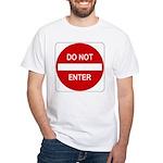 Do Not Enter Sign - White T-Shirt