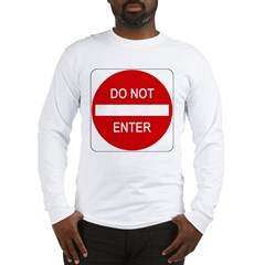 Do Not Enter Sign - Long Sleeve T-Shirt