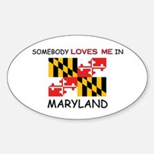 Somebody Loves Me In MARYLAND Oval Decal