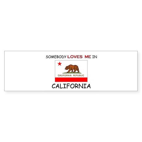 Somebody Loves Me In CALIFORNIA Bumper Sticker