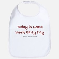 Leave Work Early Day Bib