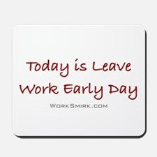 Leave Work Early Day Mousepad