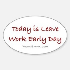 Leave Work Early Day Oval Decal