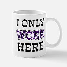 Only Work Here Mug