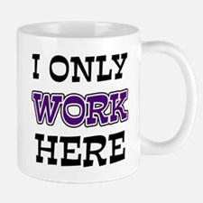 Only Work Here Small Small Mug