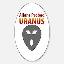 Aliens Probed Uranus Oval Decal