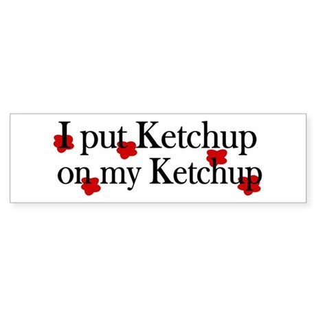 Ketchup on Ketchup Bumper Sticker