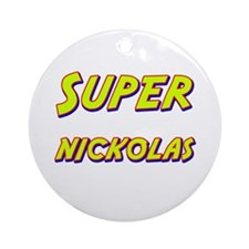 Super nickolas Ornament (Round)