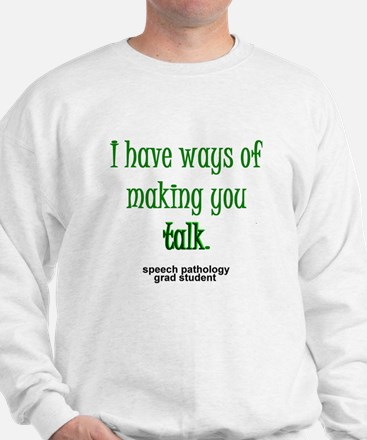 WAYS OF MAKING YOU TALK Sweatshirt