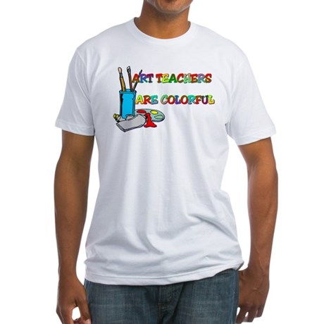 Art Teachers Are Colorful Fitted T-Shirt