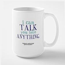 I CAN TALK YOU INTO ANYTHING Large Mug