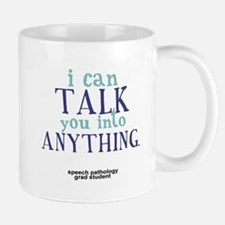 I CAN TALK YOU INTO ANYTHING Mug