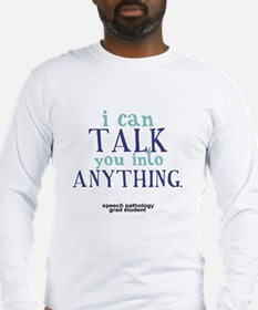 I CAN TALK YOU INTO ANYTHING Long Sleeve T-Shirt