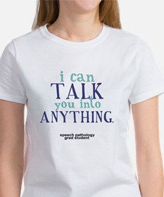 I CAN TALK YOU INTO ANYTHING Women's T-Shirt