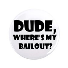 "Where Is My Bailout 3.5"" Button"