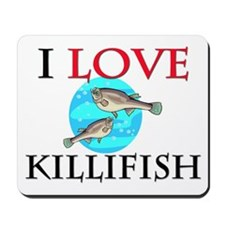I Love Killifish Mousepad