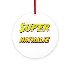 Super nathalie Ornament (Round)