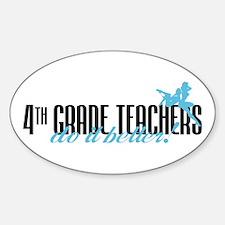 4th Grade Teachers Do It Better! Oval Decal