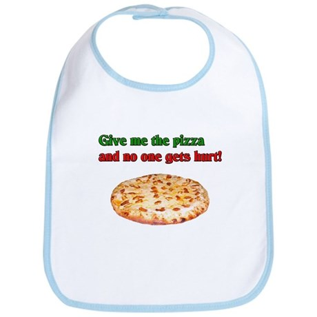 Give me the pizza and no one gets hurt! Bib