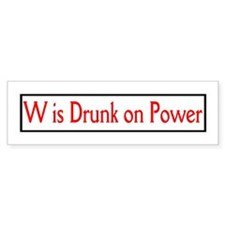 W is drunk on power Bumper Bumper Sticker