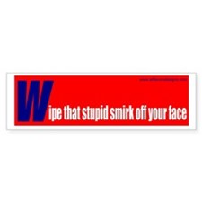 Wipe that smirk off your face Bumper Bumper Sticker