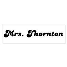 Mrs. Thornton Bumper Bumper Sticker