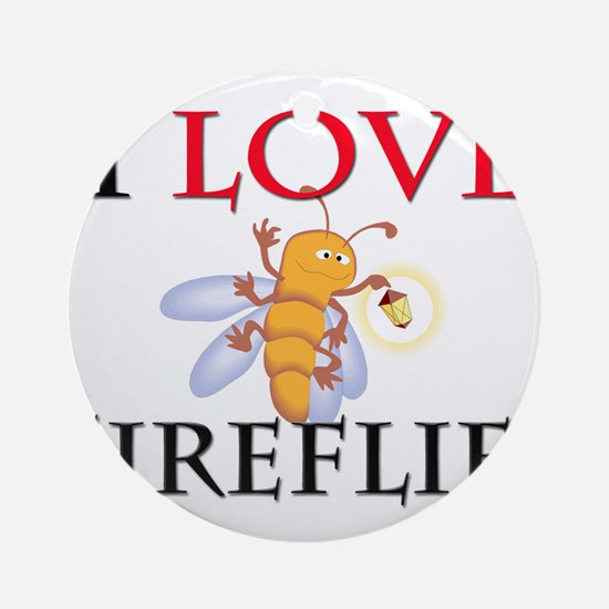 I Love Fireflies Ornament (Round)