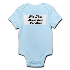 BIG TOYS ARN'T JUST FOR BOYS Infant Creeper