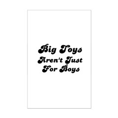 BIG TOYS ARN'T JUST FOR BOYS Posters