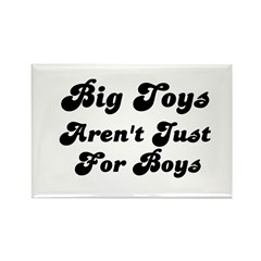 BIG TOYS ARN'T JUST FOR BOYS Rectangle Magnet