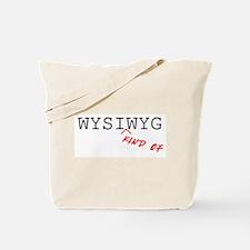 WYSIWYG. Kind of. Tote Bag