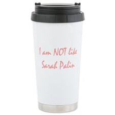 I am not like Sarah Palin Travel Mug