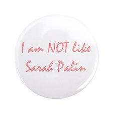 "I am not like Sarah Palin 3.5"" Button"