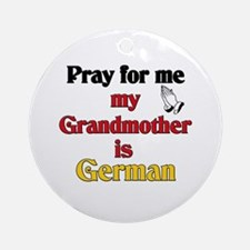 Pray for me my grandmother is German Ornament (Rou