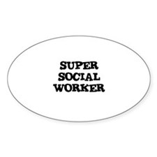 SUPER SOCIAL WORKER Oval Decal