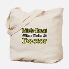 """Life's Great...Doctor"" Tote Bag"