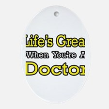 """Life's Great...Doctor"" Oval Ornament"