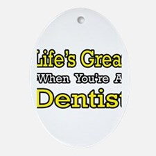 """""""Life's Great...Dentist"""" Oval Ornament"""