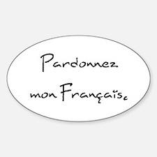 """""""Pardonnez mon Français."""" Oval Decal"""