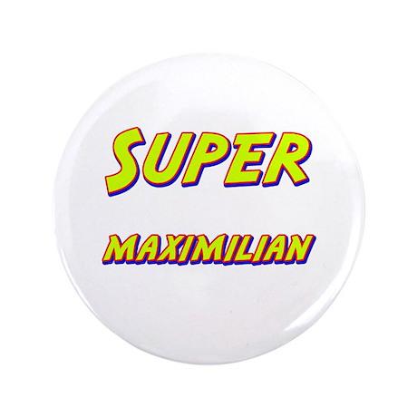 """Super maximilian 3.5"""" Button"""