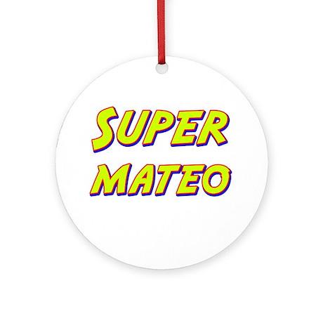 Super mateo Ornament (Round)