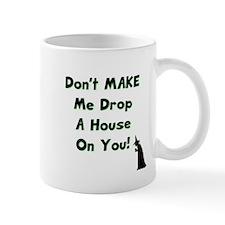 Don't Make Me Drop a House on You Mug