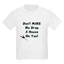 Don't Make Me Drop a House on You! Kids T-Shirt