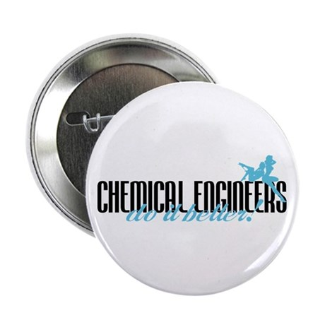 "Chemical Engineers Do It Better! 2.25"" Button"
