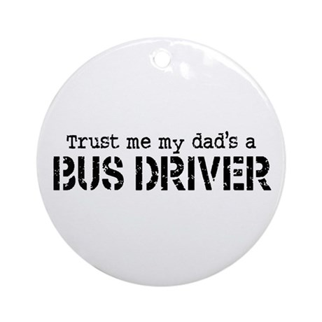 Trust Me My Dad's a Bus Driver Ornament (Round)